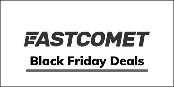 FastComet Black Friday 2020 [GET 75% OFF Special Deal]